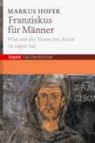 Franziskus für Männer - Was uns der Mann aus Assisi zu sagen hat. Mit einem Geleitwort von Richard Rohr.