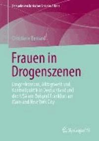 Frauen in Drogenszenen - Drogenkonsum, Alltagswelt und Kontrollpolitik in Deutschland und den USA am Beispiel Frankfurt am Main und New York City.