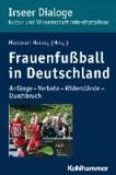 Frauenfußball in Deutschland - Anfänge - Verbote - Widerstände - Durchbruch.