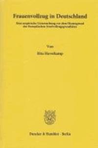 Frauenvollzug in Deutschland - Eine empirische Untersuchung vor dem Hintergrund der Europäischen Strafvollzugsgrundsätze.