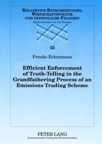Frauke Eckermann - Efficient Enforcement of Truth-Telling in the Grandfathering Process of an Emissions Trading Scheme.