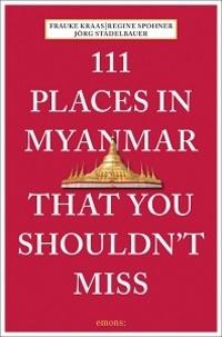 Frauke Kraas - 111 places in Myanmar that you shouldn't miss.