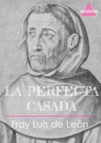 Fray Luis de Leon - La perfecta casada.