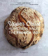 Frechet Marie-laure - Langue anglaise  : Upper Crust:Homemade Bread the French Way - Recipes and techniques.