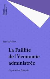 Fred Aftalion - La Faillite de l'économie administrée - Le paradoxe français.