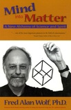 Fred-Alan Wolf - Mind into Matter - A new alchemy of Science and Spirit.