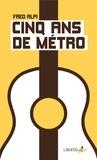 Fred Alpi - Cinq ans de métro.