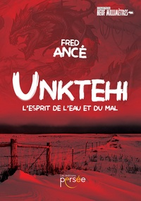 Fred Ance - Unktehi - L'esprit de l'eau et du mal.