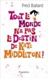 Fred Ballard - Tout le monde n'a pas le destin de Kate Middleton !.