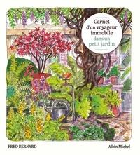 Fred Bernard - Carnet d'un voyageur immobile dans un petit jardin.
