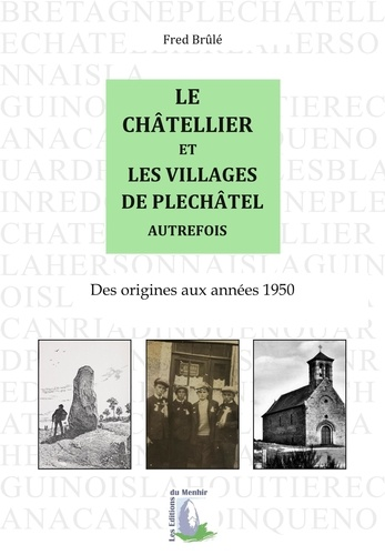 Le Châtellier et les villages de Pléchâtel autrefois. Des origines aux années 1950