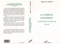 Fred Burton - La famille coloniale - La Martinique et la mère patrie, 1789-1992.