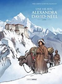 Fred Campoy et Mathieu Blanchot - Une vie avec Alexandra David-Néel Tome 1 : .