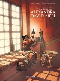 Fred Campoy et Mathieu Blanchot - Une vie avec Alexandra David-Néel Tome 4 : .