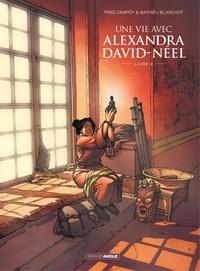 Fred Campoy et Mathieu Blanchot - Une vie avec Alexandra David Néel - Tome 4.