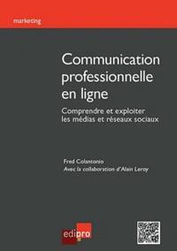 Fred Colantonio - Communication professionnelle en ligne - Comprendre et exploiter les médias et réseaux sociaux.