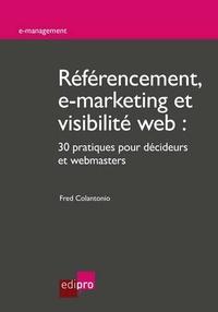 Fred Colantonio - Référencement, e-marketing et visibilité web : 30 pratiques pour décideurs et webmasters.