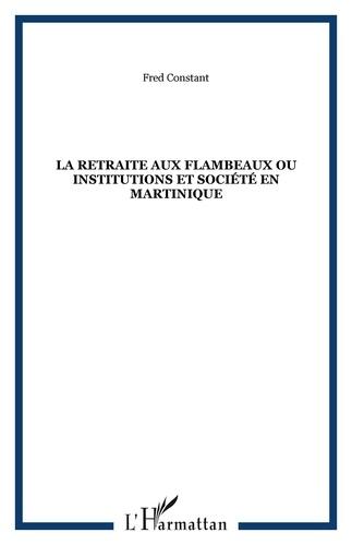 Fred Constant - La retraite aux flambeaux ou Institutions et société en Martinique.