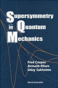 Fred Cooper et Avinash Khare - Supersymmetry in Quantum Mechanics.