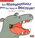 Fred Ehrlich et Emily Bolam - Les hippopotames vont-ils chez le docteur ?.