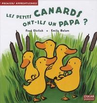 Fred Ehrlich et Emily Bolam - Les petits canards ont-ils un papa ?.