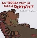 Fred Ehrlich et Emily Bolam - Les tigres vont-ils chez le dentiste ?.