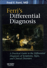 Fred-F Ferri - Ferri's Differential Diagnosis - A Practical Guide to the Differential Diagnosis of Symptoms, Signs, and Clinical Disorders.