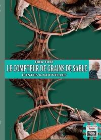 Fred Fort - Le Compteur de grains de sable - (contes et nouvelles).