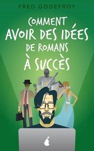 Fred Godefroy - Comment avoir des idées de romans à succès.