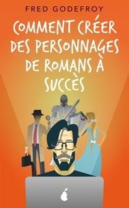 Fred Godefroy - Comment créer des personnages de romans à succès (40023).