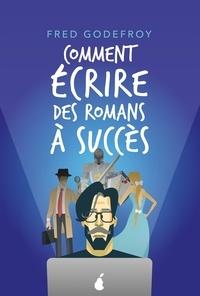 Fred Godefroy - Comment écrire des romans à succès ! - La méthode Godefroy, la formation pratique en français la plus complète du monde.