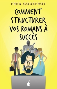 Fred Godefroy - Comment structurer vos romans à succès.