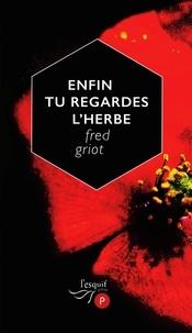 Fred Griot - Enfin tu regardes l'herbe.