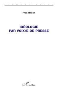 Fred Hailon - Idéologie par voix/e de presse.