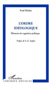 Fred Hailon - L'ordre idéologique - Eléments de cognition politique.