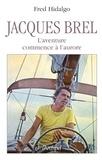 Fred Hidalgo - Jacques Brel - L'aventure commence à l'aurore.
