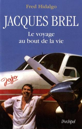 Jacques Brel. Le voyage au bout de la vie