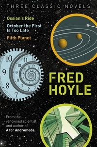 Fred Hoyle - Three Classic Novels - Ossian's Ride, October the First Is Too Late, Fifth Planet.