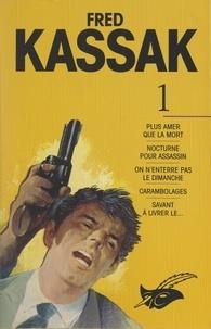 Fred Kassak et Paul Gayot - Fred Kassak (1) - Plus amer que la mort, suivi de Nocturne pour assassin, On n'enterre pas le dimanche, Carambolages, Savant à livrer le....