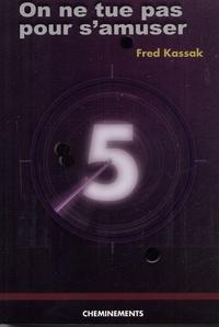 Fred Kassak - On ne tue pas pour s'amuser !.