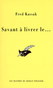 Fred Kassak - Savant à livrer le....