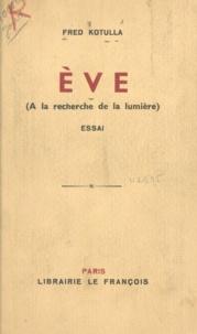 Fred Kotulla - Ève - À la recherche de la lumière.