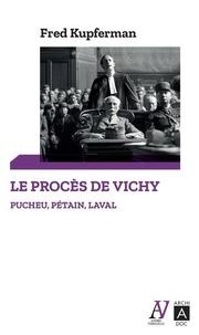 Fred Kupferman - Le procès de Vichy - Pucheu, Pétain, Laval.