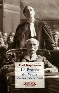 Fred Kupferman - Le Procès de Vichy - Pucheu, Pétain, Laval (1944-1945).