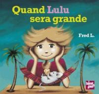 Fred L - Quand Lulu sera grande.