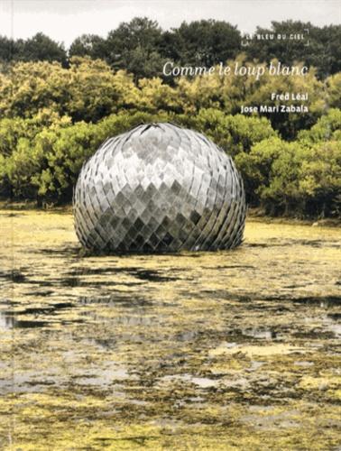 Fred Léal et Jose Mari Zabala - Comme le loup blanc - Journal d'une Biennale.