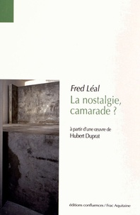 Fred Léal - La nostalgie, camarade ? - A partir d'une oeuvre de Hubert Duprat.