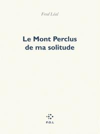 Fred Léal - Le Mont Perclus de ma solitude.