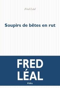 Fred Léal - Soupirs de bêtes en rut.