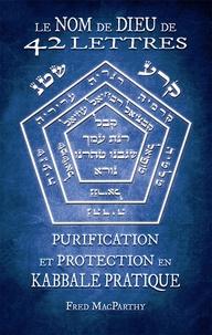Fred Macparthy - Le nom de dieu de 42 lettres - purification et protection en kabbale pratique.
